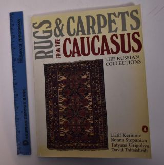 Rugs & Carpets from the Caucasus: The Russian Collections. Liatif Kerimov