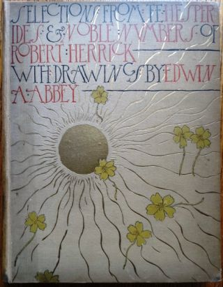 Selections from the Poetry of Robert Herrick with Drawings by Edwin A. Abbey. Robert Herrick.