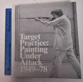 Target Practice: Painting Under Attack 1949-78. Michael Darling, curator