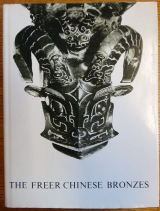 The Freer Chinese Bronzes Vol. I: Catalogue. John Alexander Pope, Rutherford John Gettens