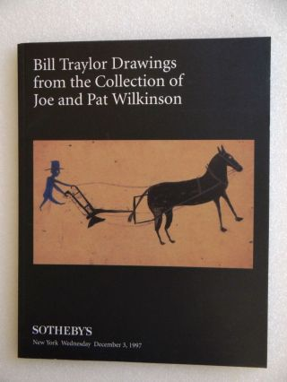 Bill Traylor Drawings from the Collection of Joe and Pat Wilkinson. Dec. 3 NY: Sotheby's, 1997