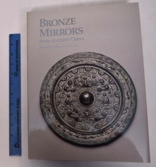Bronze Mirrors from Ancient China: Donald H. Graham Jr. Collection. Toru Nakano