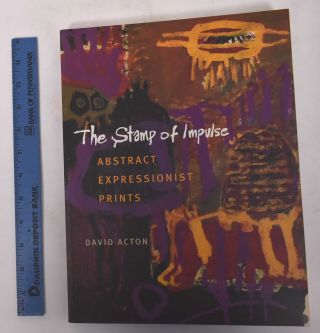 The Stamp of Impulse: Abstract Expressionist Prints. David Acton