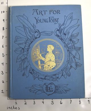 Art For Young Folks: The Art Researches of Two New York Boys, with biographies of twenty-four...