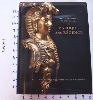 French Furniture and Gilt Bronzes: Baroque and Regence: Catalogue of the J. Paul Getty Museum...