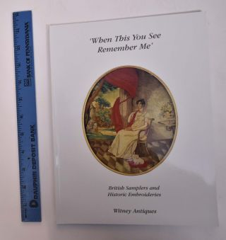 When This You See, Remember Me: British Samplers and Historic Embroideries. Joy Jarrett, Stephen,...