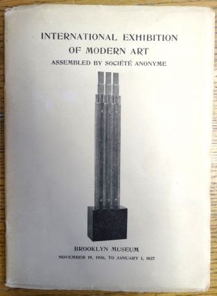 Brooklyn Museum: Catalogue of An International Exhibition of Modern Art Assembled by the Societe...