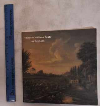 Charles Willson Peale at Belfield: A Guide to the Historic Farm. Caroline Wistar, curator