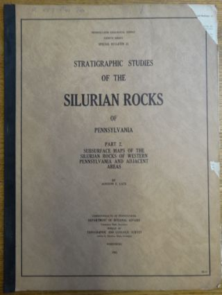 Stratigraphic Studies of the Silurian Rocks of Pennsylvania: Part II: Subsurface Maps of the...