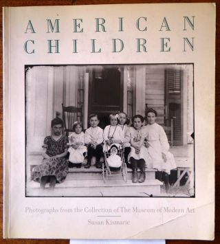 American Children: Photographs from the Collection of the Museum of Modern Art. Susan Kismaric