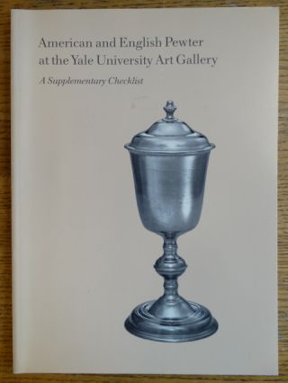 American and English Pewter at the Yale University Art Gallery: A Supplementary Checklist....