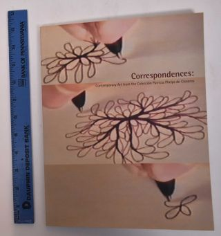 Correspondences: Contemporary Art from the Coleccion Patricia Phelps de Cisneros. Ronald A....