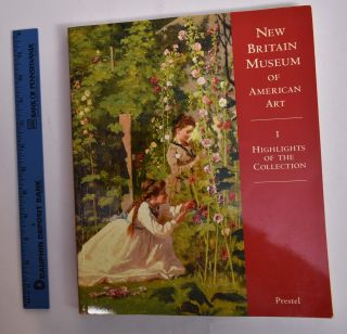New Britain Museum of American Art: Highlights of the Collection Volume I. Laurene Buckley.