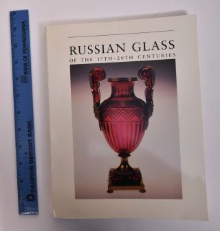 Russian Glass of the 17th - 20th Centuries. Dr. Nina Asharina, Dr. Tamara Malinina, Dr. Liudmila...