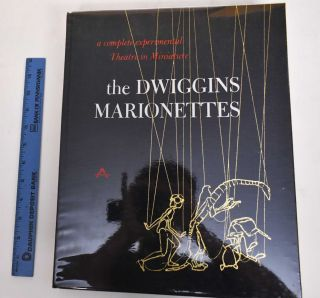 The Dwiggins Marionettes: A Complete Experimental Theatre in Minaiture. Dorothy Abbe