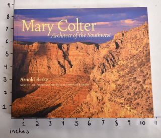 Mary Colter: Architect of the Southwest. Arnold Berke