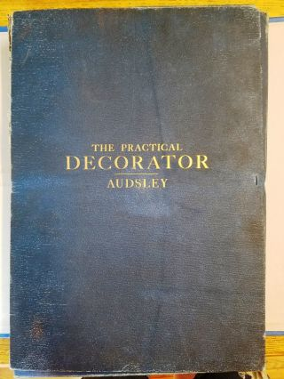 The Practical Decorator and Ornamentist for the Use of Architects, Practical Painters,...
