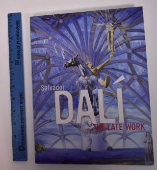 Salvador Dali: the Late Work. Elliott H. King, Salvador Dali, David A. Brennan, William Jeffett,...