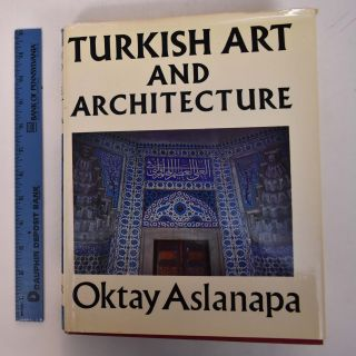 Turkish Art and Architecture. Oktay Aslanapa