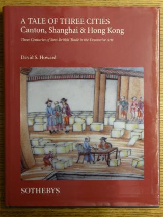 A Tale of Three Cities: Canton, Shanghai & Hong Kong -- Three Centuries of Sino-British Trade in...