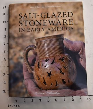 Salt-Glazed Stoneware in Early America. Janine E. Skerry, Suzanne Findlen Hood