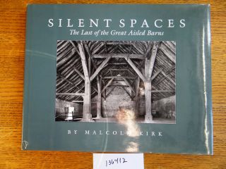 Silent Spaces: The Last of the Great Aisled Barns. Malcolm Kirk.