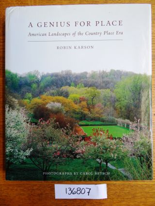 A Genius for Place: American Landscape of the Country Place Era. Robin Karson