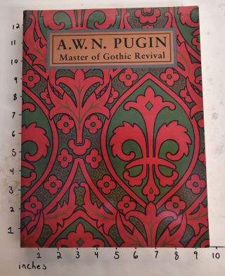 A. W. N. Pugin: Master of Gothic Revival. Paul Atterbury