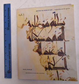 Writing the Word of God: Calligraphy and the Qur'an. David J. Roxburgh
