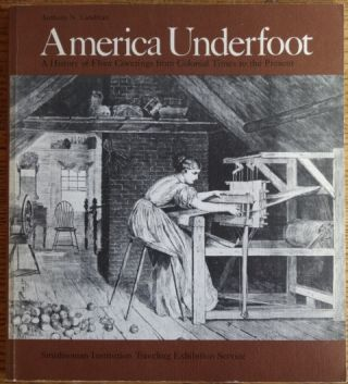 America Underfoot: A History of Floor Coverings from Colonial Times to the Present. Anthony N....