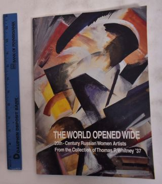 The World Opened Wide: 20th-Century Russian Women Artists From the Collection of Thomas P....