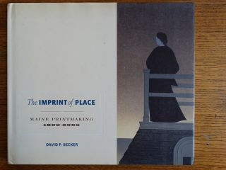 The Imprint of Place: Maine Printmaking, 1800-2005. David P. Becker