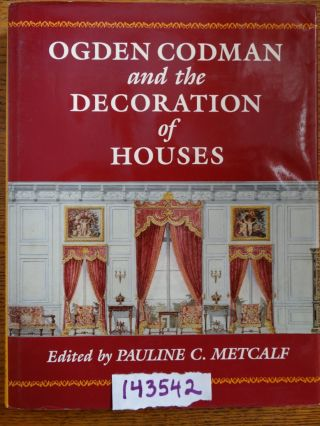 Ogden Codman and the Decoration of Houses. Pauline C. Metcalf