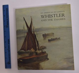 An American in London: Whistler and the Thames. Margaret F. MacDonald, Patricia de Montfort