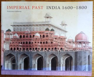 Imperial Past: India 1600-1800. Francesca Galloway