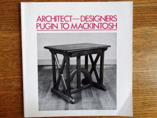 Architect-Designers, Pugin to Mackintosh. Clive Wainwright