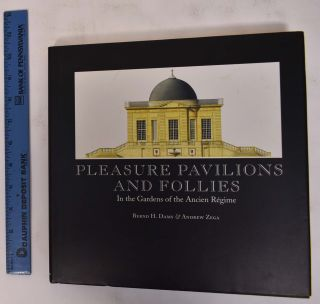 Pleasure Pavilions and Follies: In the Gardens of the Ancien Regime. Bernd H. Dams, Andrew Zega