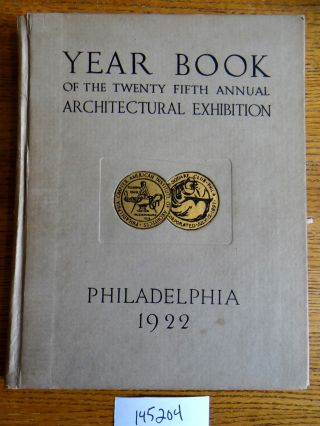 Year Book of the Twenty Fifth Annual Architectural Exhibition held by The Philadelphia Chapter of...