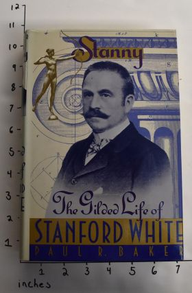 Stanny: The Gilded Life of Stanford White. Paul R. Baker