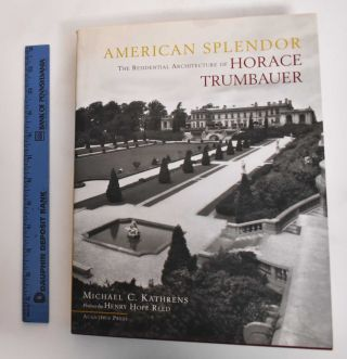 American Splendor: The Residential Architecture of Horace Trumbauer. Michael C. Kathrens