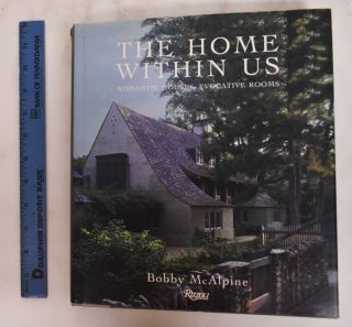 The Home Within Us: Romantic Houses, Evocative Rooms. Bobby McAlpine