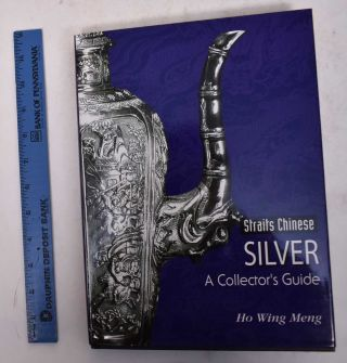 Straits Chinese Silver: A Collector's Guide. Ho Wing Meng