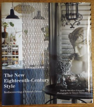 The New Eighteenth-Century Style: Rediscovering a French Decor. Michele Lalande