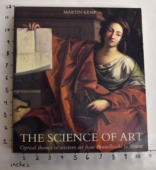 The Science of Art. Optical Themes in Western Art from Brunelleschi to Seurat. Martin Kemp