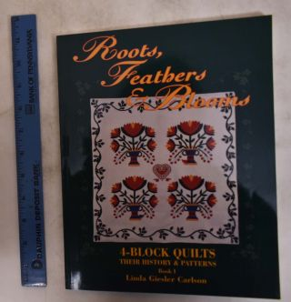 Roots, Feathers & Blooms: 4-Block Quilts, Their History & Patterns, Book I. Linda Giesler Carlson