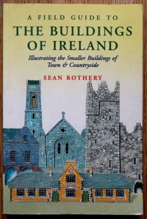 A Field Guide to the Buildings of Ireland, Illustrating the Smaller Buildings of Town &...