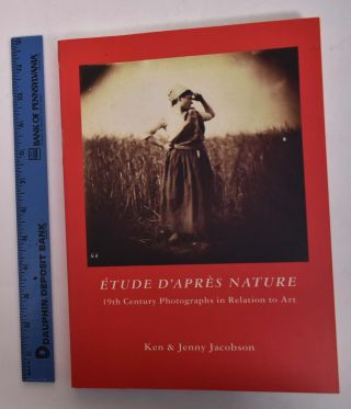 Etude d'Apres Nature: 19th Century Photographs in Relation to Art. Ken Jacobson, Anthony Hamber