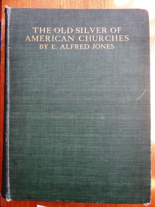 The Old Silver of American Churches. E. Alfred Jones