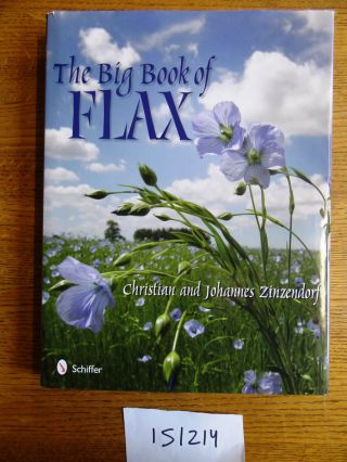 The Big Book of Flax: A Compendium of Flax Facts, Art, Lore, Projects and Song. Christian...