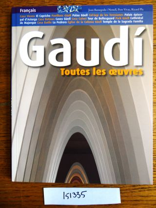 Gaudi: Toutes les oeuvres. Joan Bassegoda i. Nonell